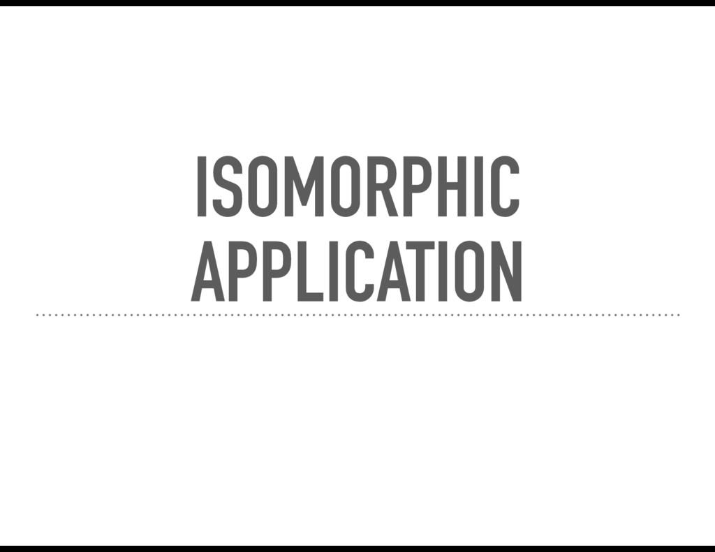 ISOMORPHIC APPLICATION