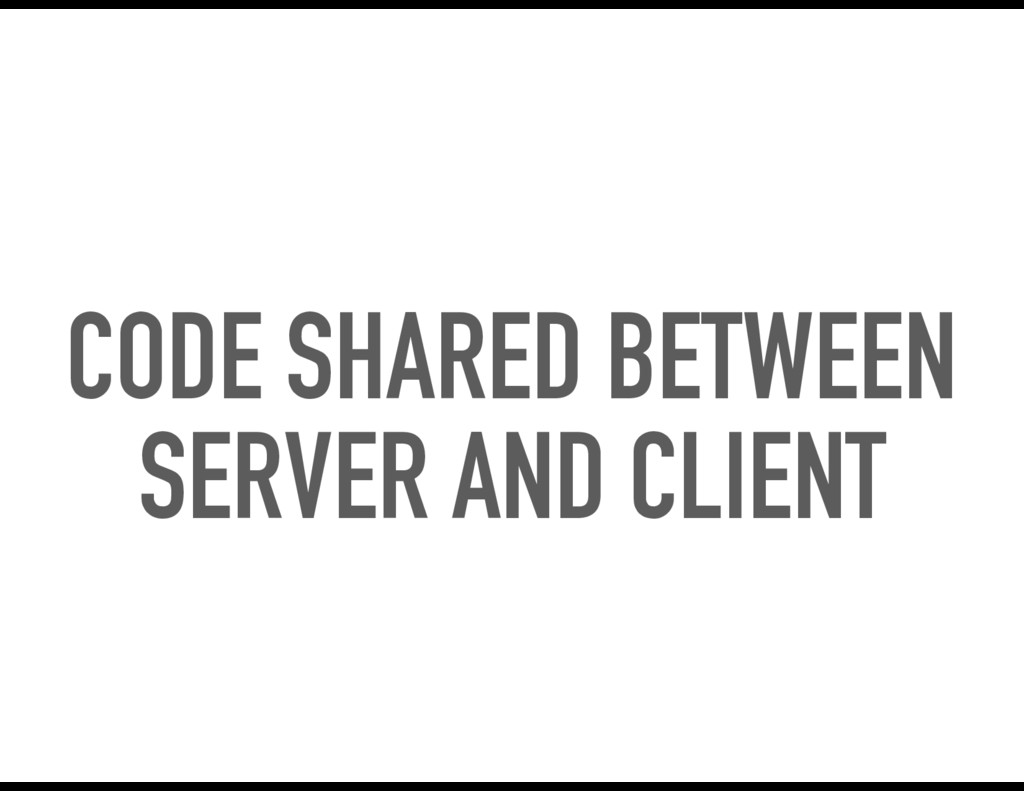 CODE SHARED BETWEEN SERVER AND CLIENT