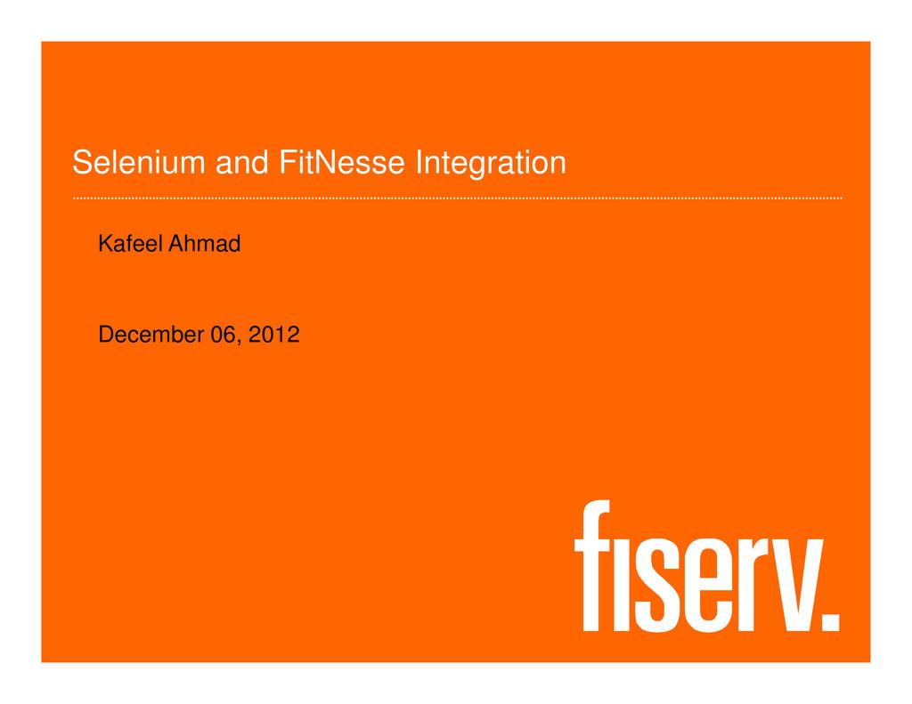 Selenium and FitNesse Integration Kafeel Ahmad ...