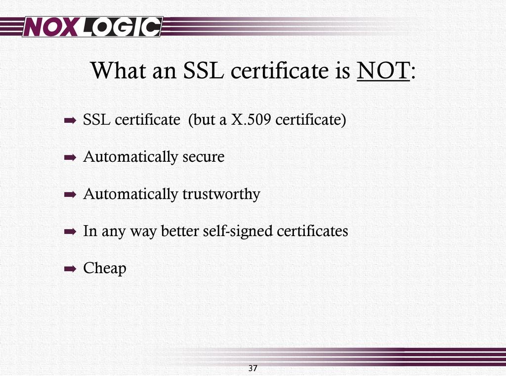 What an SSL certificate is NOT: 37 ➡ SSL certif...