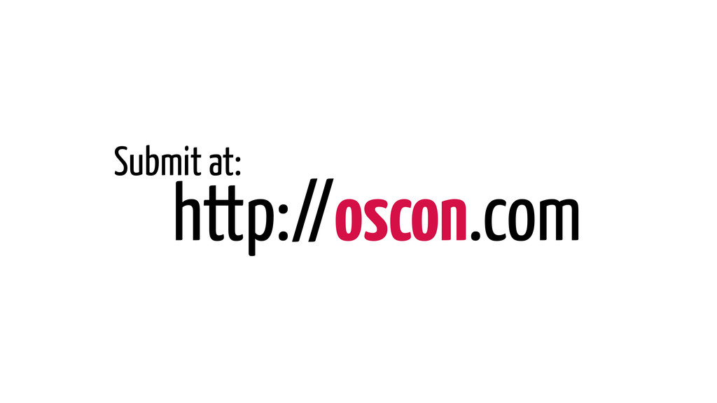 http://oscon.com Submit at: