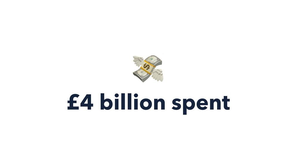 £4 billion spent %