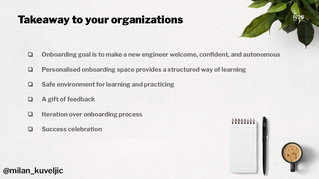Takeaway to your organizations ❏ Onboarding goa...