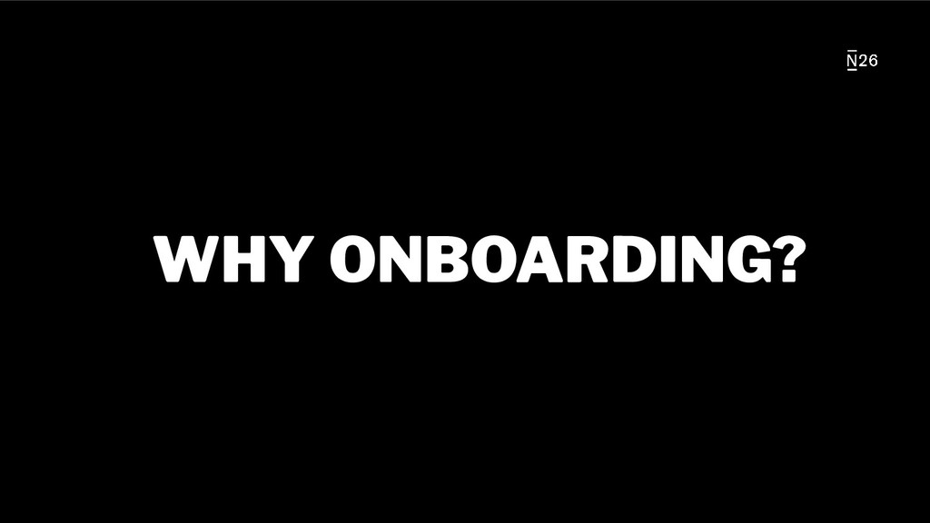 WHY ONBOARDING?