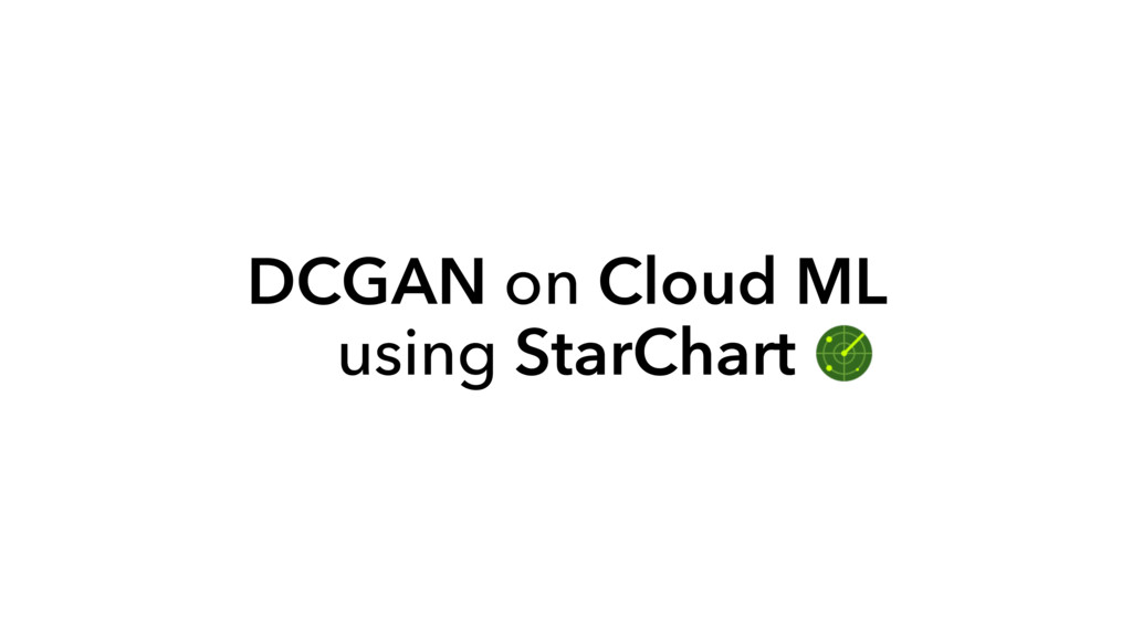DCGAN on Cloud ML using StarChart