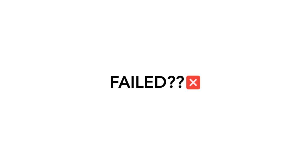 FAILED??