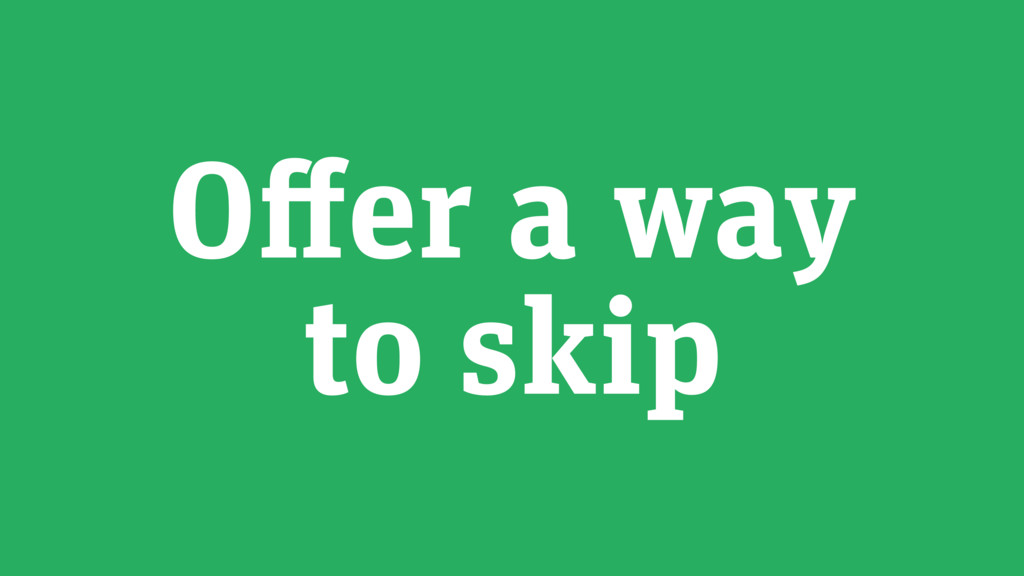 Offer a way to skip