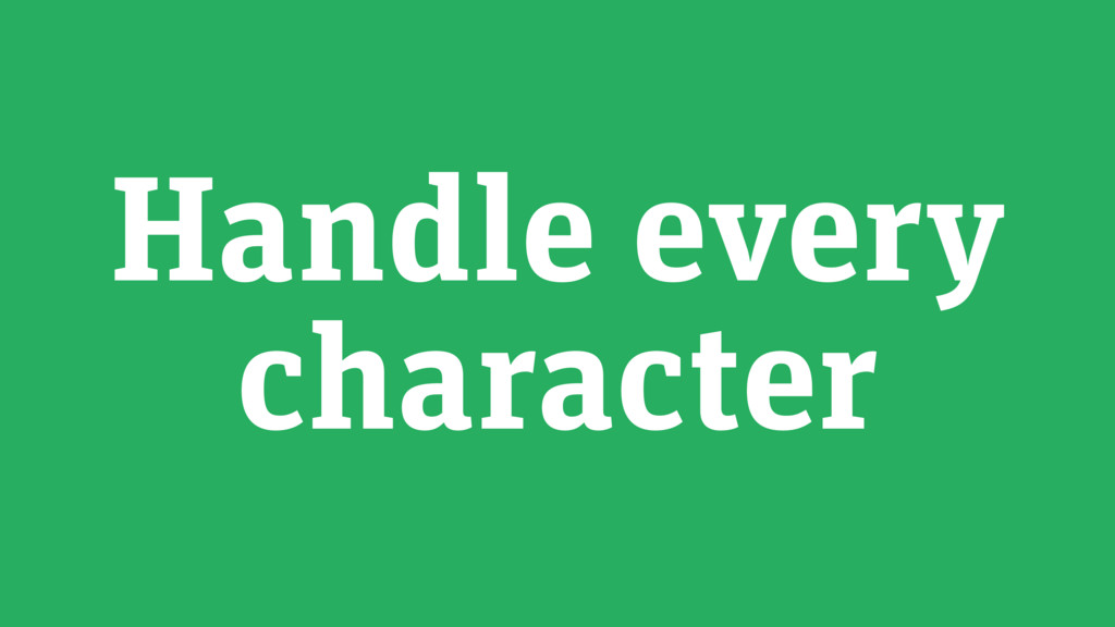 Handle every character