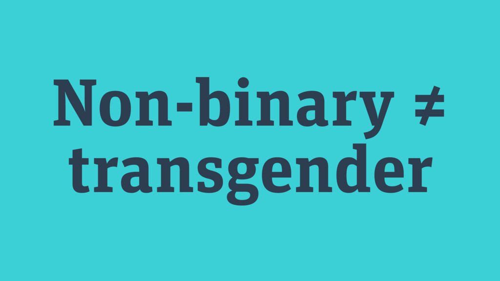 Non-binary ≠ transgender