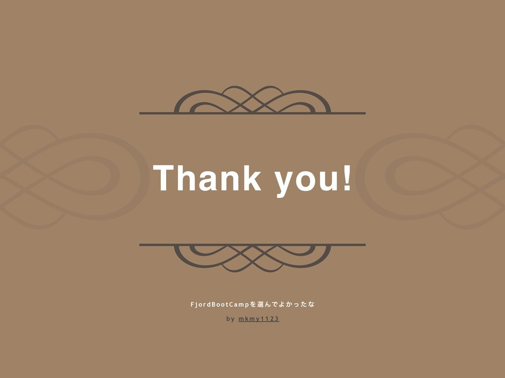 Thank you! F j o r d B o o t C a m p Λ બ ΜͰΑ ͔ ...