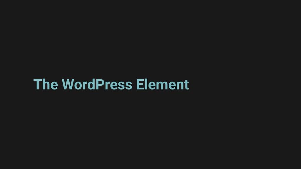 The WordPress Element