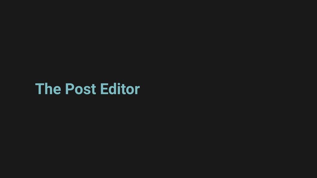 The Post Editor
