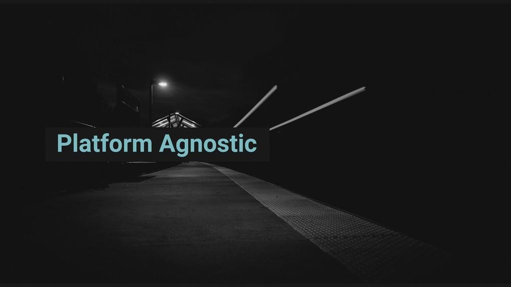 Platform Agnostic