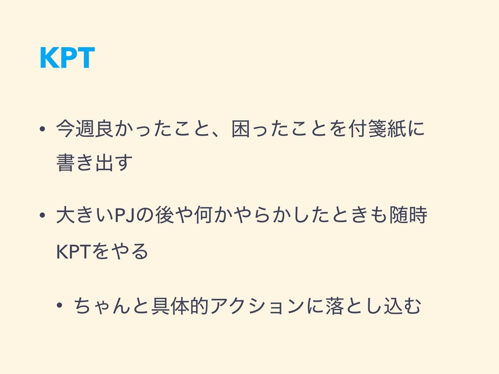 KPT • ࠓिྑ͔ͬͨ͜ͱɺࠔͬͨ͜ͱΛᝦࢴʹ ॻ͖ग़͢ • େ͖͍PJͷޙԿ͔Β͔...