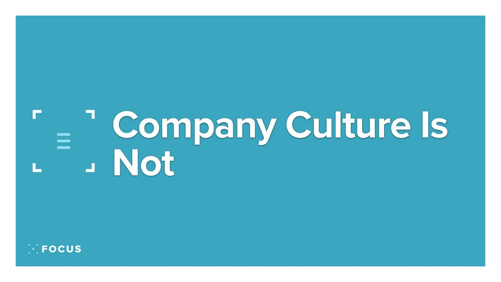 Company Culture Is Not