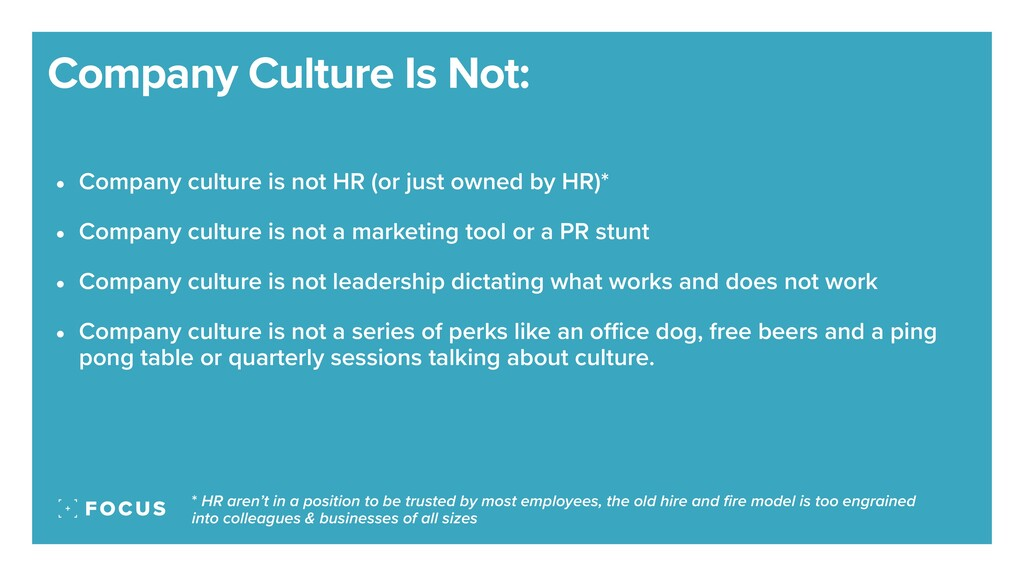 • Company culture is not HR (or just owned by H...