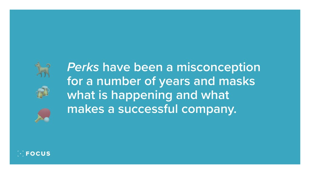Perks have been a misconception for a number of...