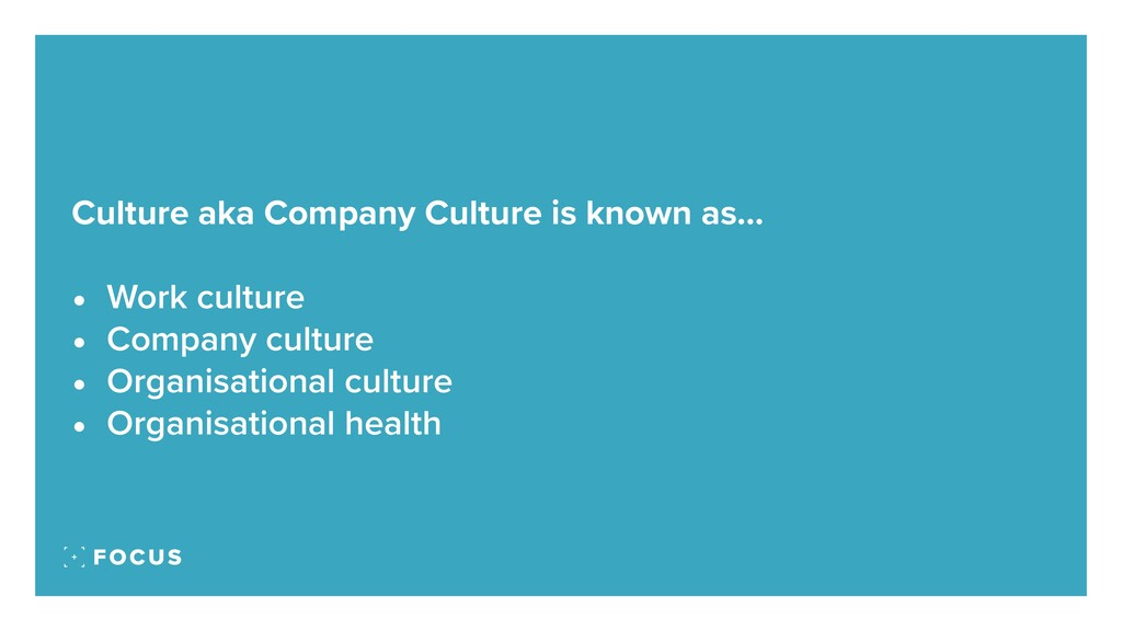 Culture aka Company Culture is known as… • Work...