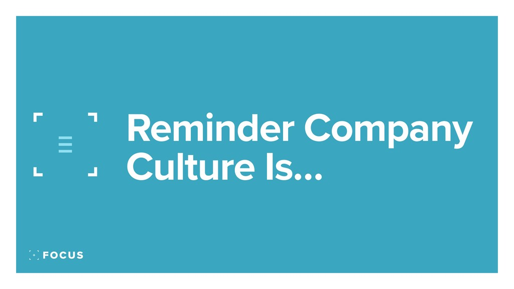 Reminder Company Culture Is…