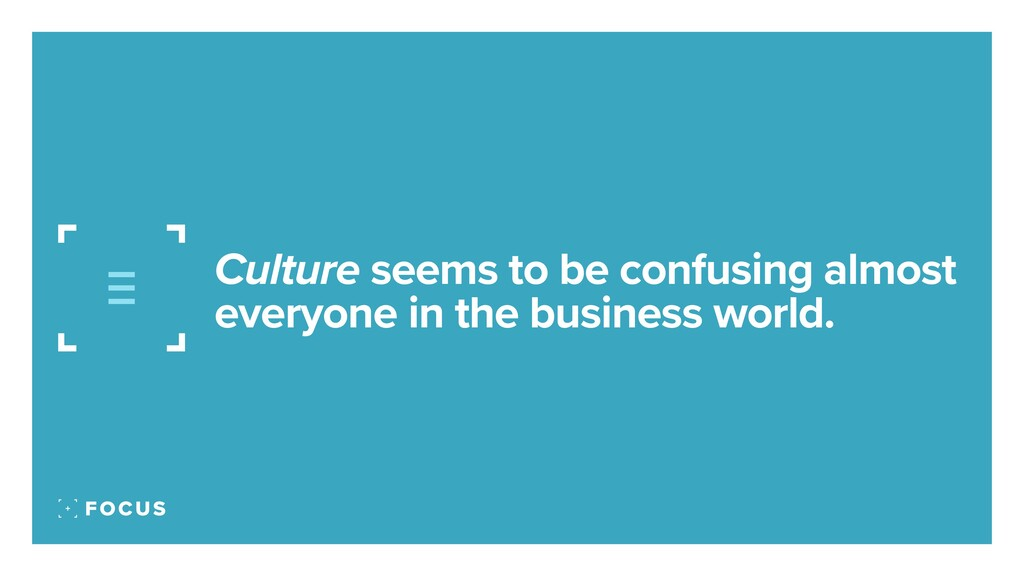 Culture seems to be confusing almost everyone i...