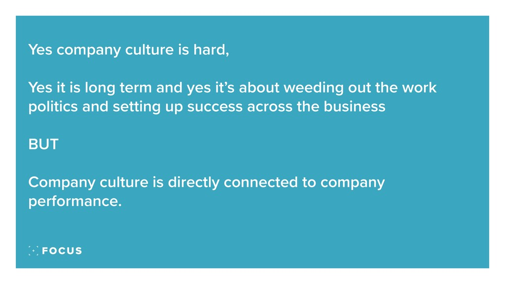 Yes company culture is hard, Yes it is long ter...