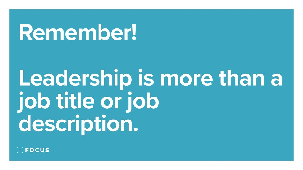 Remember! Leadership is more than a job title o...