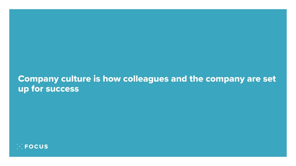 Company culture is how colleagues and the compa...
