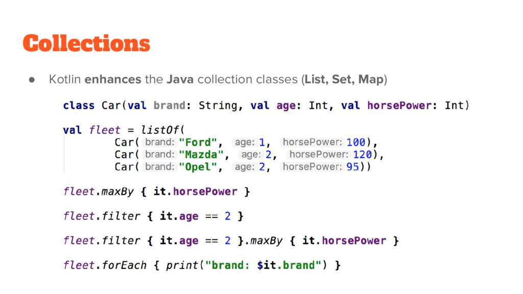 Collections ● Kotlin enhances the Java collecti...