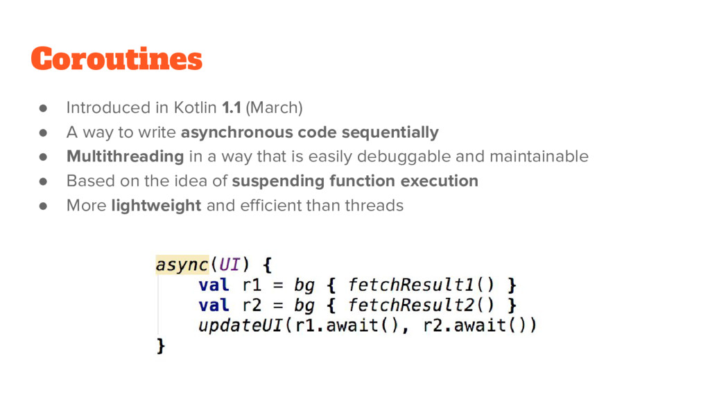 Coroutines ● Introduced in Kotlin 1.1 (March) ●...
