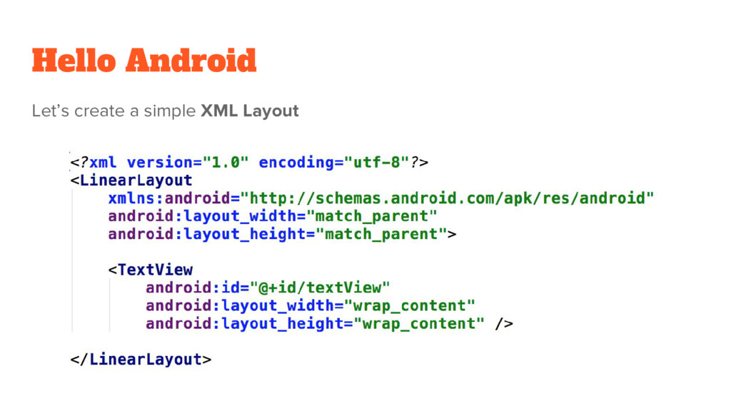 Hello Android Let's create a simple XML Layout