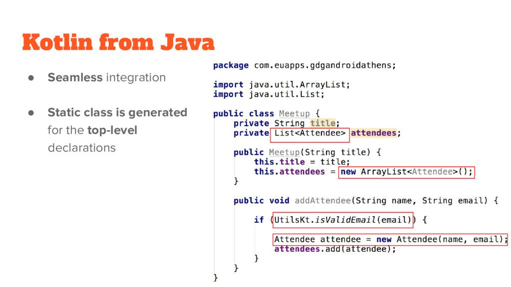 Kotlin from Java ● Seamless integration ● Stati...