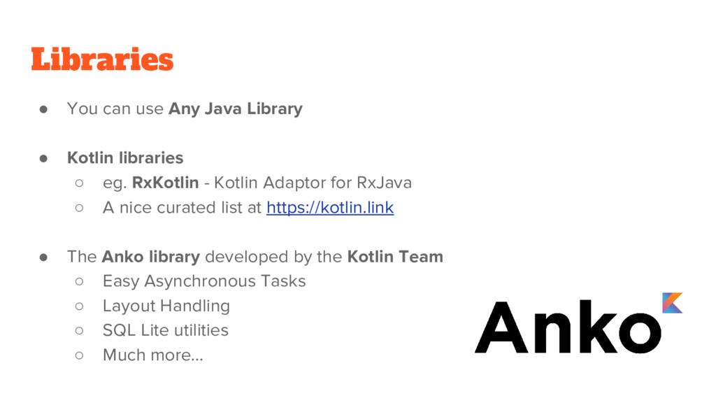 Libraries ● You can use Any Java Library ● Kotl...