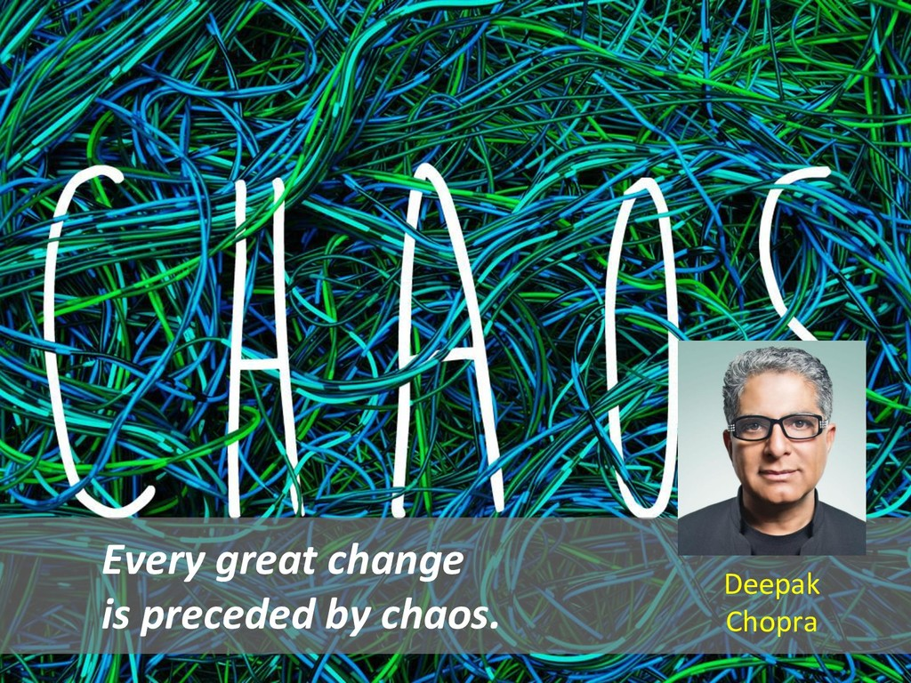 Every great change is preceded by chaos. Deepak...