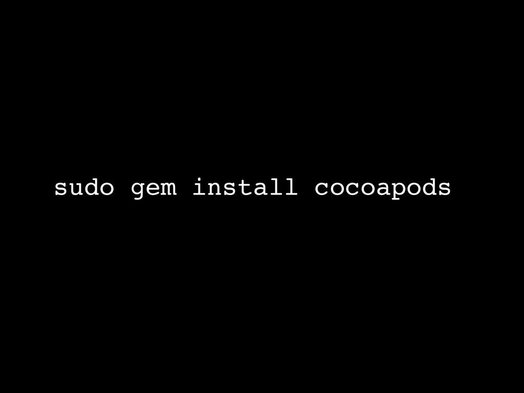sudo gem install cocoapods