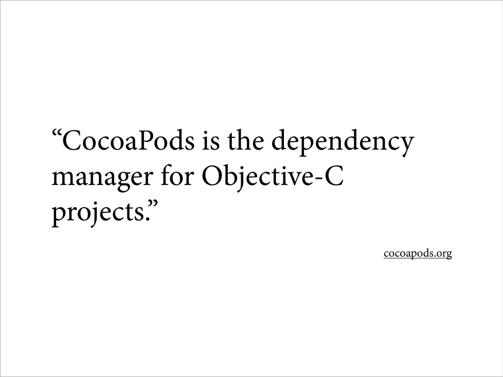 "cocoapods.org ""CocoaPods is the dependency mana..."
