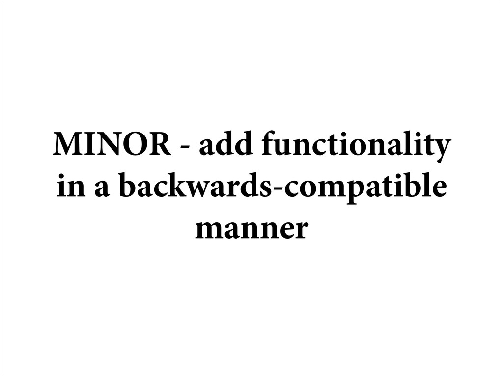 MINOR - add functionality in a backwards-compat...