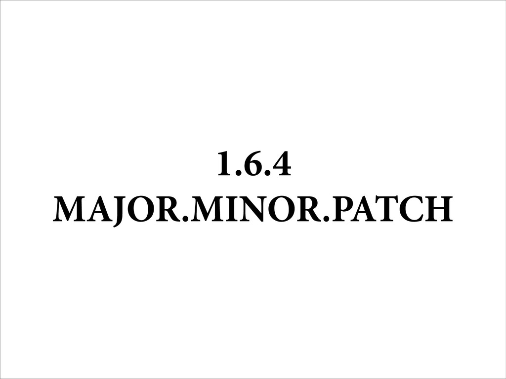 1.6.4 MAJOR.MINOR.PATCH