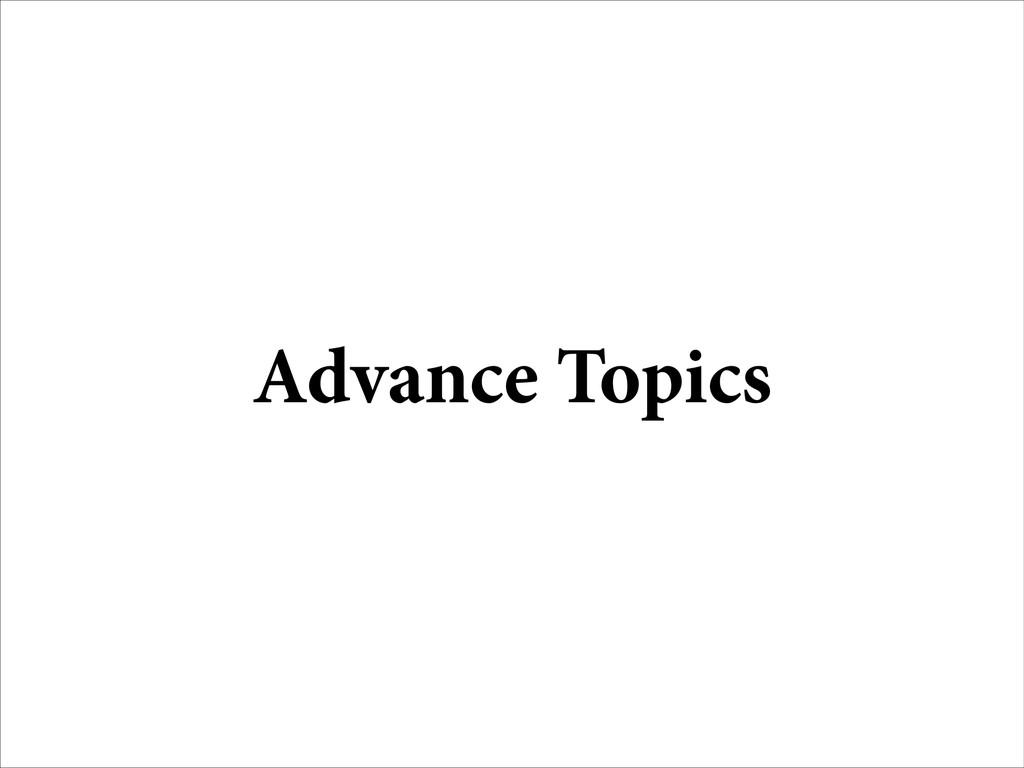 Advance Topics