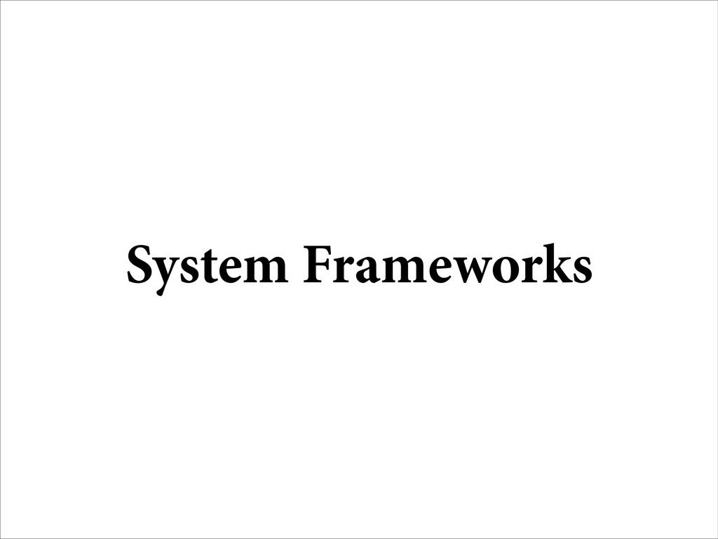System Frameworks