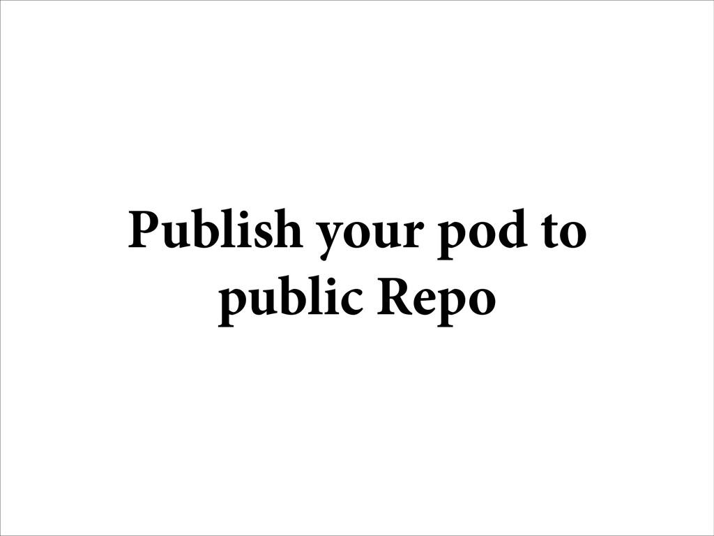 Publish your pod to public Repo