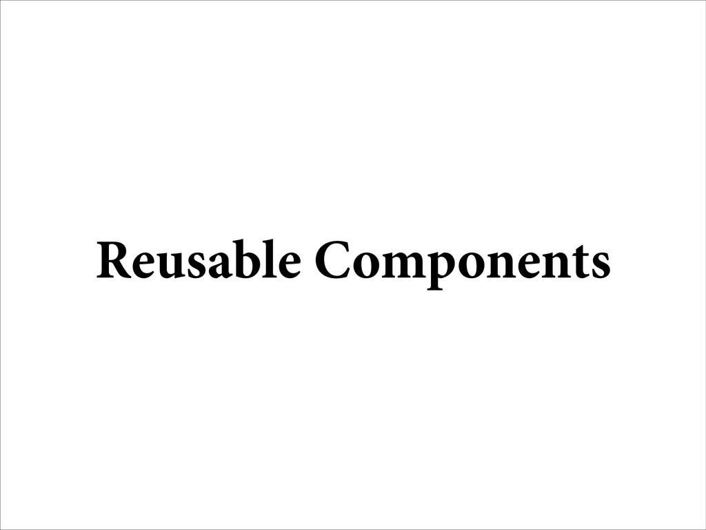 Reusable Components