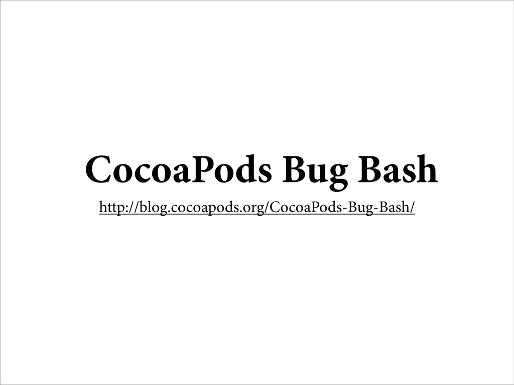CocoaPods Bug Bash http://blog.cocoapods.org/Co...