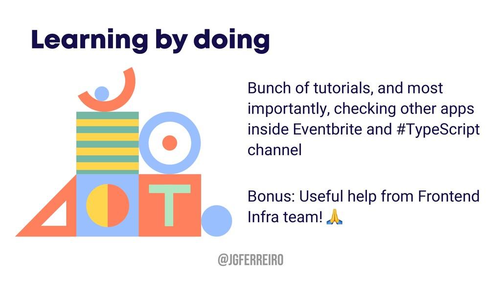 @JGFERREIRO Bunch of tutorials, and most import...