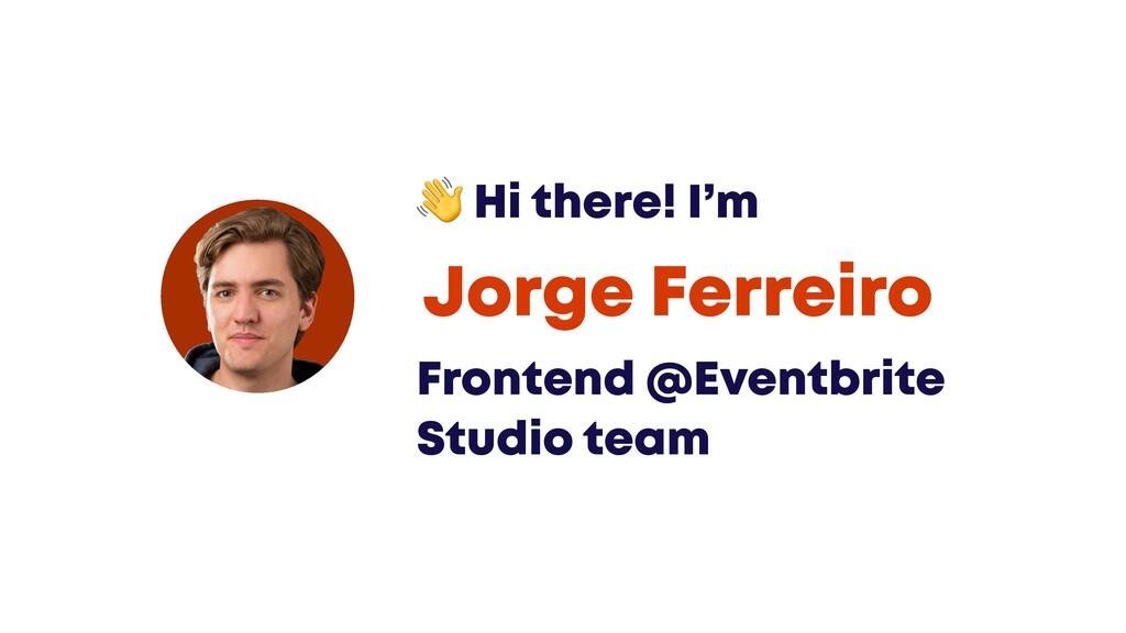 @JGFERREIRO Frontend @Eventbrite Studio team Jo...