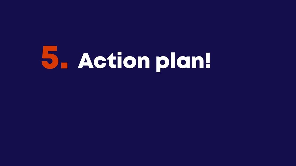 @JGFERREIRO @JGFERREIRO Action plan! 5.