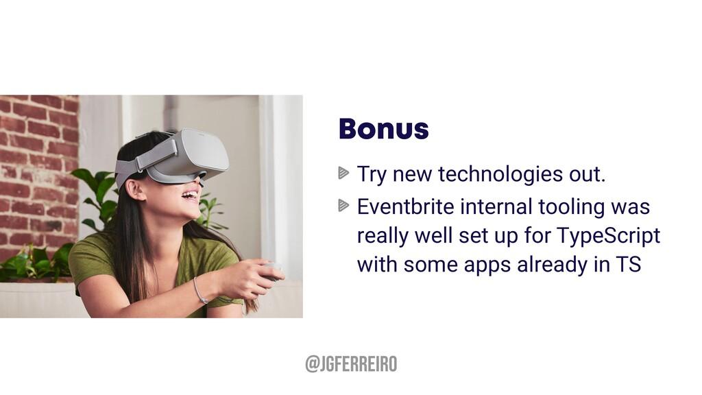 @JGFERREIRO Bonus Try new technologies out. Eve...