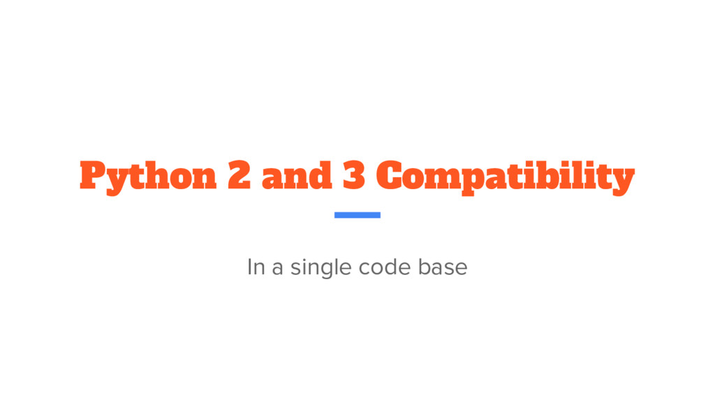 Python 2 and 3 Compatibility In a single code b...