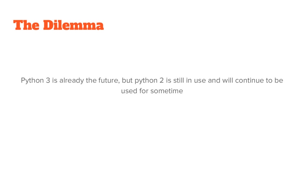 The Dilemma Python 3 is already the future, but...