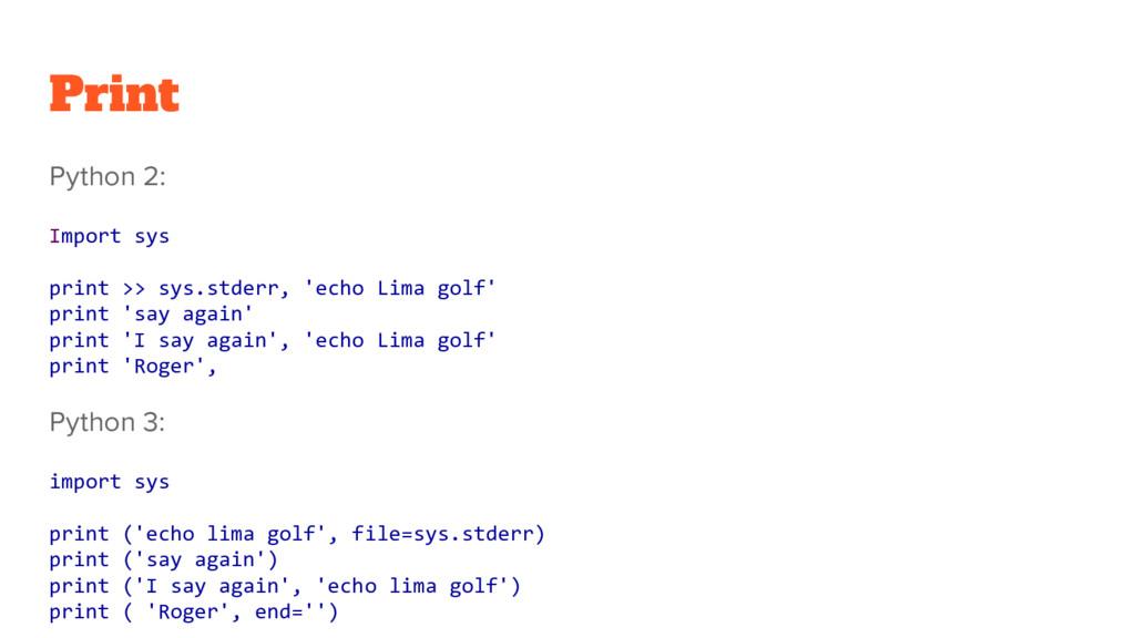Print Python 2: Import sys print >> sys.stderr,...