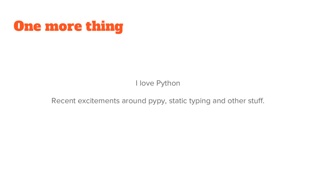 One more thing I love Python Recent excitements...